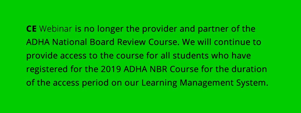 cCE Webinar is no longer the provider for the ADHA National Board Review course.